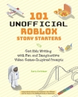 101 Unofficial Roblox Story Starters: Get Kids Writing with Fun and Imaginative Video Game-Inspired Prompts Cover Image