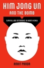 Kim Jong Un and the Bomb: Survival and Deterrence in North Korea Cover Image