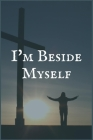 I'm Beside Myself: An Inhalants Addiction and Recovery Writing Notebook Cover Image