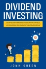 Dividend investing: Step by step Guide for beginners to start creating your financial freedom and build your blueprint. Includes ideas and Cover Image