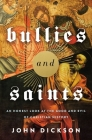 Bullies and Saints: An Honest Look at the Good and Evil of Christian History Cover Image