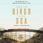 From the River to the Sea: The Untold Story of the Railroad War That Made the West Cover Image