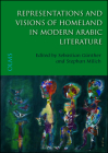 Representations and Visions of Homeland in Modern Arabic Literature: Edited by Sebastian Günther and Stephan Milich (Arabistische und Islamwissenschaftliche Texte und Studien #20) Cover Image