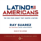 Latino Americans Lib/E: The 500-Year Legacy That Shaped a Nation Cover Image
