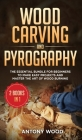 Wood carving and Pyrography - 2 Books in 1: The Essential Bundle for beginners to make easy projects and master the art of Wood burning Cover Image
