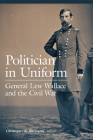 Politician in Uniform: General Lew Wallace and the Civil War Cover Image