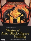 Master of Attic Black Figure Painting: The Art and Legacy of Exekias Cover Image