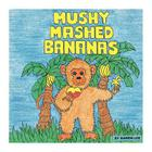 Mushy Mashed Bananas Cover Image