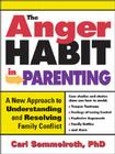 The Anger Habit in Parenting: A New Approach to Understanding and Resolving Family Conflict Cover Image