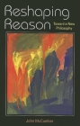 Reshaping Reason: Toward a New Philosophy Cover Image