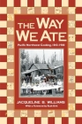The Way We Ate: Pacific Northwest Cooking, 1843-1900 Cover Image