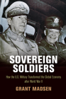 Sovereign Soldiers: How the U.S. Military Transformed the Global Economy After World War II (American Business) Cover Image
