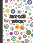 Sketch Book: Composite Notebook for Your Ideas, Drawing, Writing, Painting and Sketching, 110 Pages, (Large 8.5x11) (Flowers Editio Cover Image