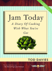 Jam Today: A Diary of Cooking with What You've Got (Revised and Updated) Cover Image