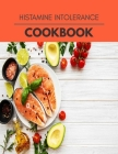 Histamine Intolerance Cookbook: Easy and Delicious for Weight Loss Fast, Healthy Living, Reset your Metabolism - Eat Clean, Stay Lean with Real Foods Cover Image