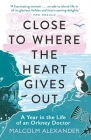 Close to Where the Heart Gives Out: A Year in the Life of an Orkney Doctor Cover Image