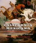 California Mexicana: Missions to Murals, 1820–1930 Cover Image