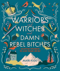Warriors and Witches and Damn Rebel Bitches: Scottish Women To Live Your Life By Cover Image