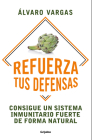 Refuerza tus defensas: Consigue un sistema inmunitario fuerte de forma natural /  Strengthen Your Defenses: Get a Strong Immune System Naturally Cover Image