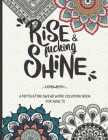 Rise and fucking shine: A motivating swear word coloring book for adults Cover Image
