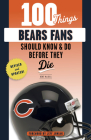 100 Things Bears Fans Should Know & Do Before They Die (100 Things...Fans Should Know) Cover Image