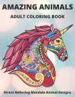 Amazing Animals Adult Coloring Book Stress Relieving Mandala Animal Designs: Mandala Coloring Book for Adults, Stress Relief, FunnuyAnimal Mandalas ( Cover Image