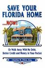 Save Your Florida Home ... Now!: Or Walk Away With No Debt, Better Credit and Money In Your Pocket Cover Image