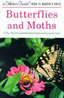Butterflies and Moths: A Fully Illustrated, Authoritative and Easy-to-Use Guide (A Golden Guide from St. Martin's Press) Cover Image