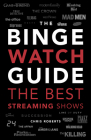 The Ultimate Bingewatching Guide: The Best Television and Streaming Shows Reviewed Cover Image