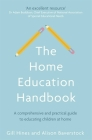 The Home Education Handbook: A comprehensive and practical guide to educating children at home Cover Image
