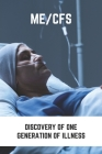 Me/Cfs: Discovery Of One Generation Of Illness: What Causes Chronic Fatigue Syndrome Cover Image