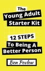 The Young Adult Starter Kit: 12 Steps to Being a Better Person Cover Image