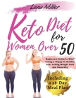 keto diet for women over 50: - The Ultimate Ketogenic Bible for Women Over 50. - Beginners Guide to Start Living a Happy & Healthy Life, Losing Wei Cover Image