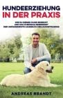 Hundeerziehung in der Praxis: Wie du deinen Hund Erziehst und ihm 15 Befehle Beibringst Der Umfassendste Handbuch des Hundetrainigs Cover Image