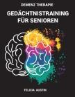 Demenz Therapie Gedächtnistraining für Senioren: Demenz Beschäftigung oder Demenz vorbeugen mit fordernden Gedächtnistraining spielen! Cover Image