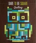 Dare to Be Square Quilting: A Block-By-Block Guide to Making Patchwork and Quilts Cover Image