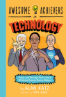Awesome Achievers in Technology: Super and Strange Facts about 12 Almost Famous History Makers Cover Image
