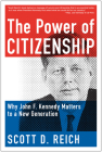 The Power of Citizenship: Why John F. Kennedy Matters to a New Generation Cover Image