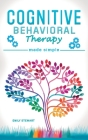 Cognitive Behavioral Therapy Made Simple: Rewire your Brain with 8 Cbt Mindfulness Techniques. Overcome Depression, Insomnia and Anxiety Thanks to Sel Cover Image