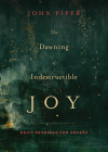 The Dawning of Indestructible Joy: Daily Readings for Advent Cover Image