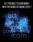Is It Possible to Earn Money with the Names of Online Sites?: This Book Will Show You How To Earn Money Thanks To Web Domains! Discover Our Exact Meth Cover Image