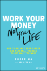 Work Your Money, Not Your Life: How to Balance Your Career and Personal Finances to Get What You Want Cover Image