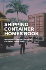 Shipping Container Homes Book: How You Can Build A Shipping Container Home Book: How To Insulate A Container Home Cover Image