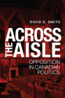 Across the Aisle: Opposition in Canadian Politics Cover Image
