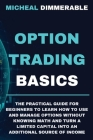 Option Trading Basics: The practical guide for beginners to learn how to use and manage options without knowing math and turn a limited capit Cover Image
