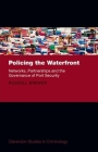 Policing the Waterfront: Networks, Partnerships and the Governance of Port Security (Clarendon Studies in Criminology) Cover Image