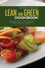 Lean and Green Cookbook: Start Living! Easy to Cook Recipes for Beginners. Reset Your Metabolism and Lose Weight Quickly. Cover Image