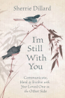 I'm Still with You: Communicate, Heal & Evolve with Your Loved One on the Other Side Cover Image