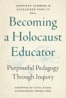 Becoming a Holocaust Educator: Purposeful Pedagogy Through Inquiry Cover Image