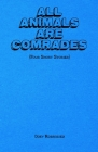 All Animals Are Comrades {Four Short Stories} Cover Image